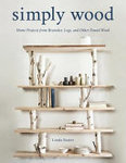Simply Wood - Home Projects from Branches, Logs, and Other Found Wood