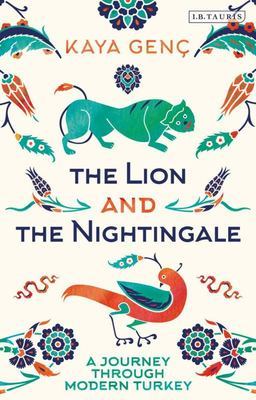 The Lion and the Nightingale - A Journey Through Modern Turkey