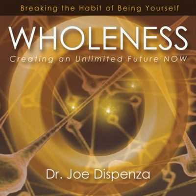Wholeness - Creating an Unlimited Future NOW