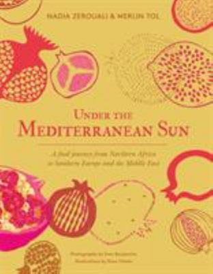 Under the Mediterranean Sun: A Food Journey from Spain to Northern Africa and Lebanon