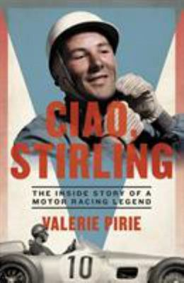 Ciao, Stirling - The Inside Story of a Motor Racing Legend