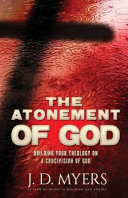 The Atonement of God - Building Your Theology on a Crucivision of God