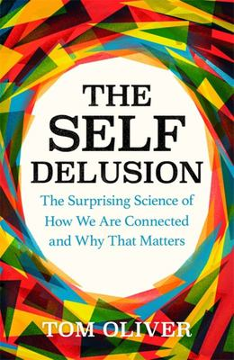 The Self Delusion - How You Are Connected to Everyone Else and Why That Matters
