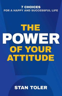 The Power of Your Attitude - 7 Choices for a Happy and Successful Life