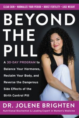Ditch the Pill - A 30 Day Program to Balance Your Hormones, Reclaim Your Body, and Reverse the Dangerous Side Effects of the Birth Control Pill