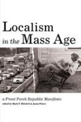 Localism in the Mass Age - A Front Porch Republic Manifesto