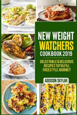 New Weight Watchers Cookbook 2019 - Delectable & Delicious Recipes to Fulfill Freestyle Journey