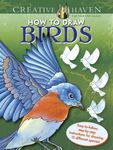 Creative Haven How to Draw Birds - Easy-To-follow, Step-by-step Instructions for Drawing 15 Different Species