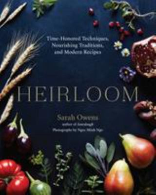 Heirloom - Time-Honored Techniques, Nourishing Traditions, and Modern Recipes