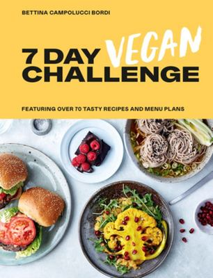 The 7 Day Vegan Challenge: Plant-Based Recipes for Every Day of the Week