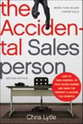 The Accidental Salesperson - How to Take Control of Your Sales Career and Earn the Respect and Income You Deserve