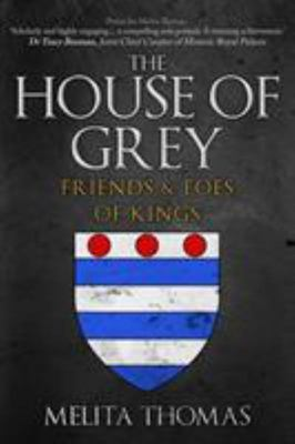 The House of Grey - The Story of the Medieval Dynasty