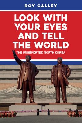 Look with Your Eyes and Tell the World - The Unreported North Korea