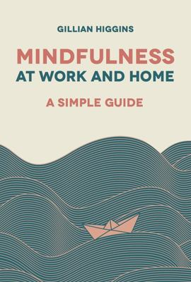 Mindfulness at Work and Home: Simple Gde