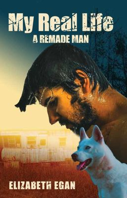 My Real Life - A Remade Man