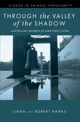Through the Valley of the Shadow: Australian Women in War-Torn China