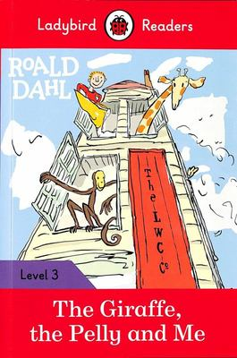 Roald Dahl: the Giraffe, the Pelly and Me: Ladybird Readers Level 3