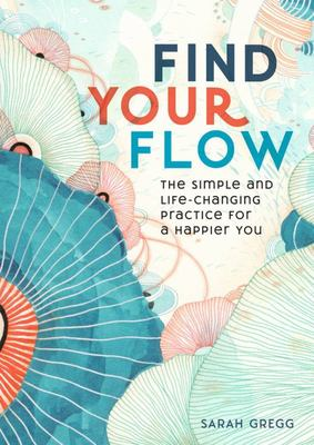 Find Your Flow - Capture It, Use It, and Make It Yours