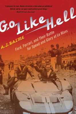 Go Like Hell - Ford, Ferrari, and Their Battle for Speed and Glory at le Mans