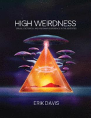 High Weirdness - Drugs, Esoterica, and Visionary Experience in the Seventies