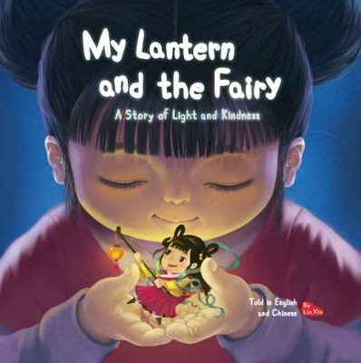 My Lantern and the Fairy - A Story of Light and Kindness Told in English and Chinese