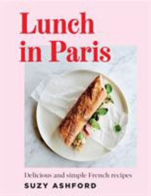 Lunch in Paris: Delicious and Simple French Recipes