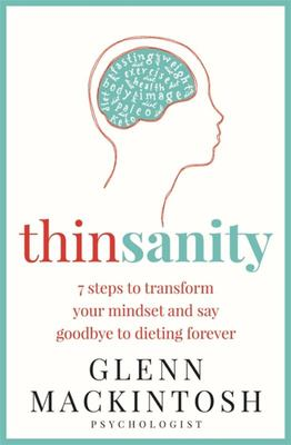 Thinsanity: 8 Steps to Saying Goodbye to Dieting Forever
