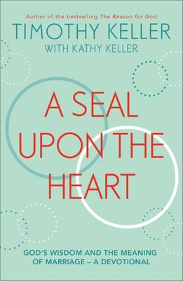 A Seal upon the Heart - God S Wisdom and the Meaning of Marriage: a Devotional