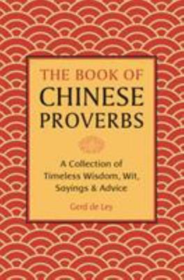The Book of Chinese Proverbs - Over 2000 Quotations of Wisdom & Wit