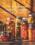 The Roughwood Book of Pickling - Homestyle Recipes for Chutneys, Pickles, Relishes, Salsas and Vinegar Infusions