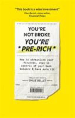 You're Not Broke, You're Pre-Rich: How to streamline your finances, stay in control of your bank balance & have more