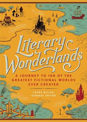 Literary Wonderlands - A Journey Through 100 of the Greatest Fictional Worlds Ever Created