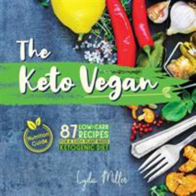 The Keto Vegan - 87 Low-Carb Recipes for a 100% Plant-Based Ketogenic Diet (Nutrition Guide)