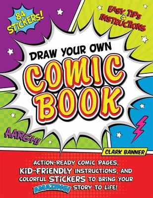 Draw Your Own Comic Book! - 6 Easy-to-Use Templates, 85 Stickers, and Step-by-Step Instructions to Bring Your Amazing Story to Life!