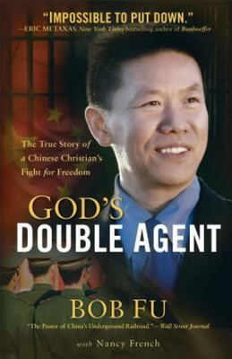 God's Double Agent - The True Story of a Chinese Christian's Fight for Freedom