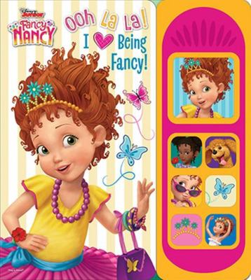 Disney - Fancy Nancy - Ooh la La! - I Love Being Fancy!