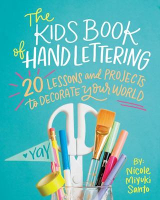 The Kids Book of Hand Lettering - 20 Lessons and Projects to Decorate Your World