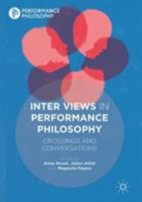 Inter Views in Performance Philosophy - Crossings and Conversations