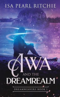 Awa and the Dreamrealm (Dreamweavers #1)