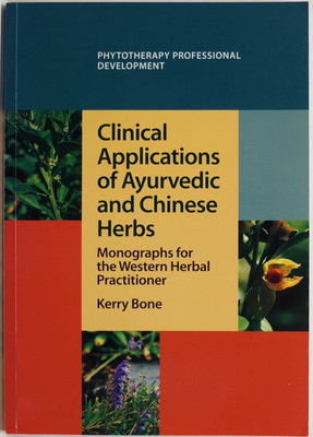 Clinical Applications of Ayurvedic and Chinese Herbs: Monographs for the Western Herbal Practitioner
