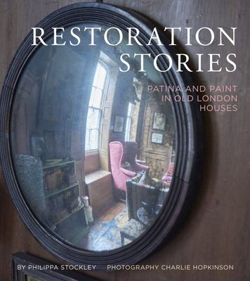 Restoration Stories - Patina and Paint in Old London Houses