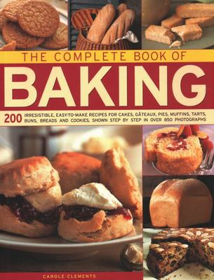 The Complete Book of Baking - 200 Irresistible, Easy-To-Make Recipes For Cakes, Gateaux, Pies, Muffins, Tarts, Buns, Breads And Cookies, Shown Step By Step In Over 850 Photographs