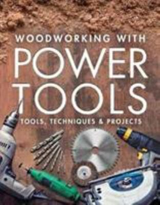 Woodworking with Power Tools - Tools, Techniques and Projects