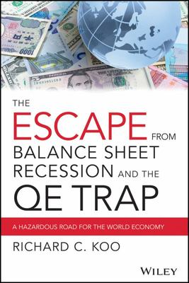 The Escape from Balance Sheet Recession and the QE Trap - A Hazardous Road for the World Economy