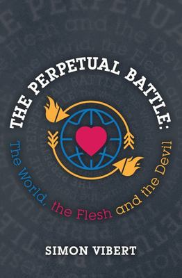 The Perpetual Battle - The World, the Flesh and the Devil