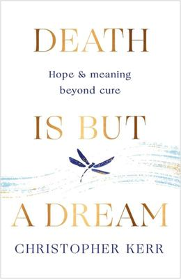 Death Is but a Dream - Hope and Meaning Beyond Cure