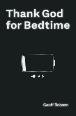 Thank God for Bedtime - What God Says about Our Sleep and Why It Matters More Than You Think