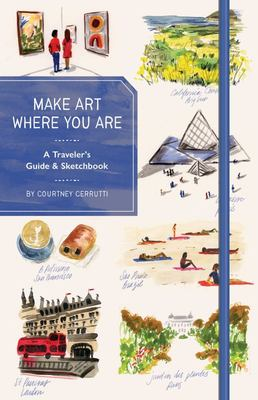Make Art Where You Are (Guided Sketchbook) - A Travel Sketchbook and Inspirational Guide