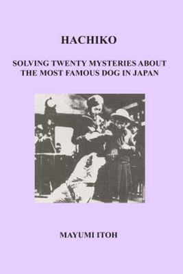 Hachiko - Solving Twenty Mysteries about the Most Famous Dog in Japan