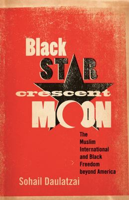Black Star, Crescent Moon - The Muslim International and Black Freedom Beyond America